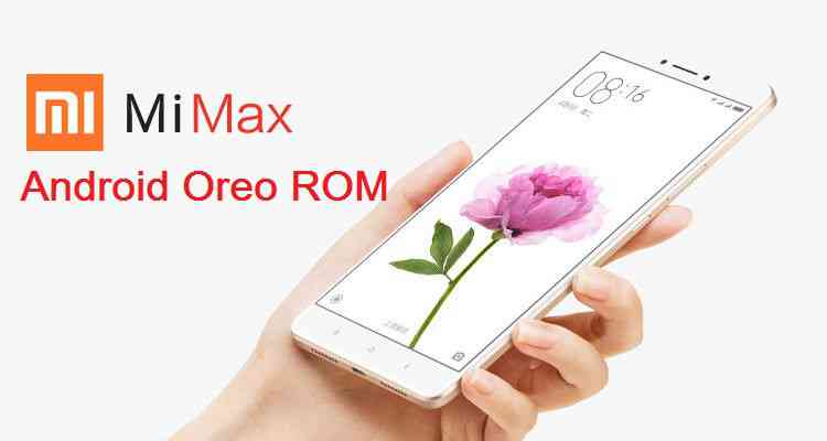 Download and Install Android Oreo On Xiaomi Mi Max