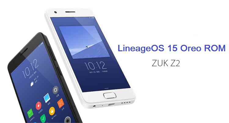 download and install Android Oreo on Lenovo Zuk Z2 based on LineageOS 15