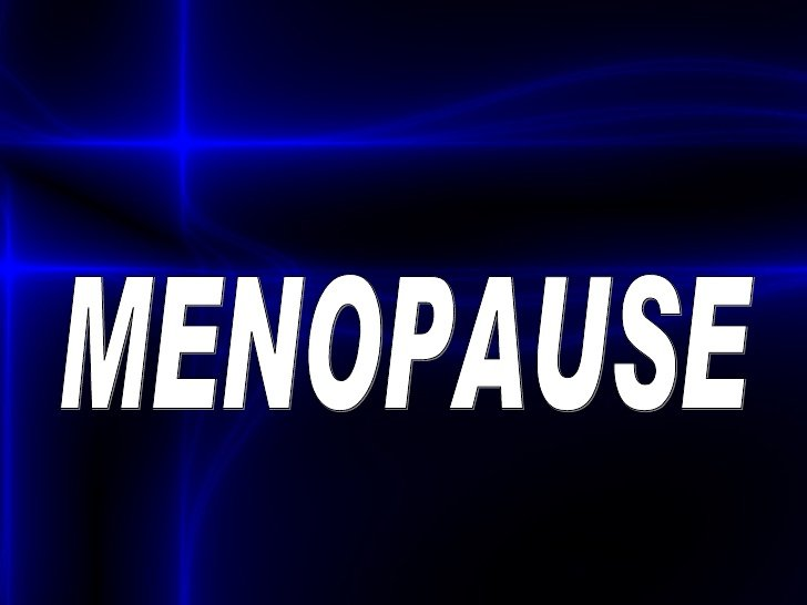 Menopause- every woman will experience
